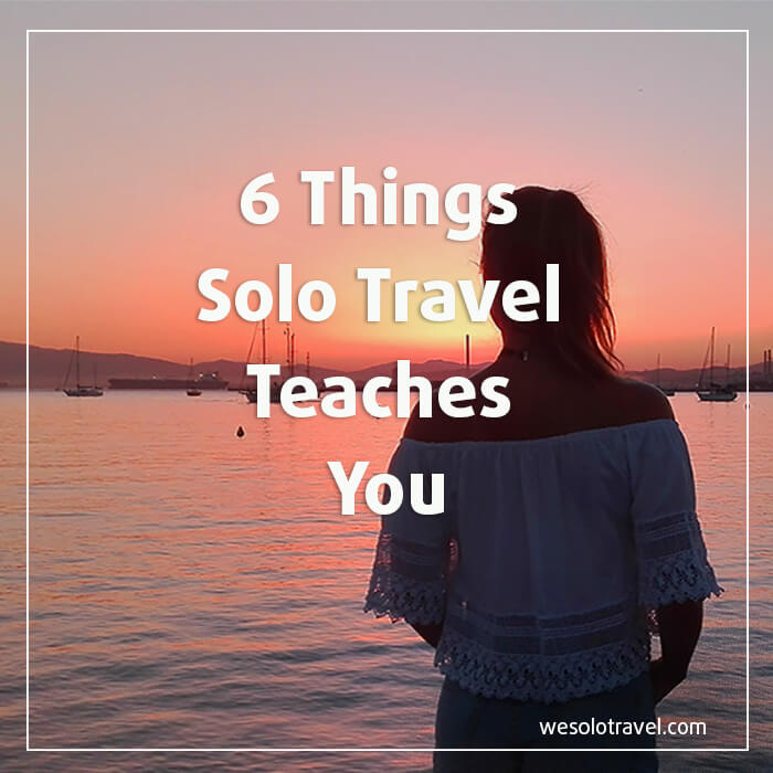 What travelling alone teaches you